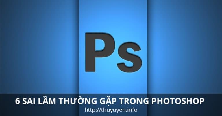 6 Sai Lầm Thường Gặp Trong Adobe Photoshop